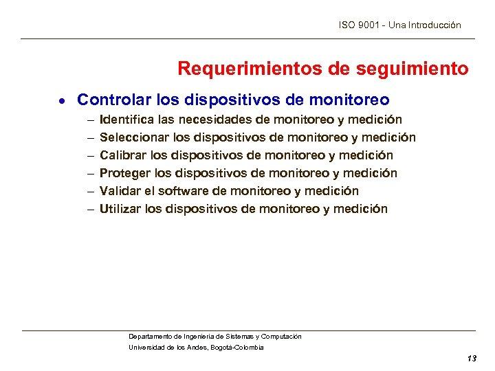 ISO 9001 - Una Introducción Requerimientos de seguimiento · Controlar los dispositivos de monitoreo