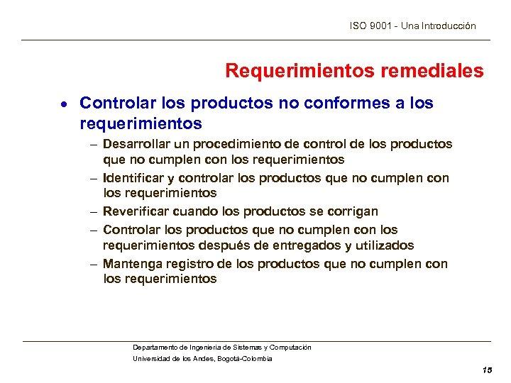 ISO 9001 - Una Introducción Requerimientos remediales · Controlar los productos no conformes a
