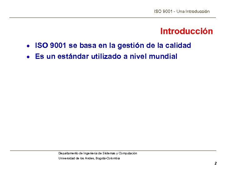 ISO 9001 - Una Introducción · ISO 9001 se basa en la gestión de