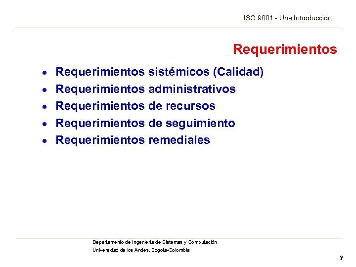 ISO 9001 - Una Introducción Requerimientos · Requerimientos sistémicos (Calidad) · Requerimientos administrativos ·