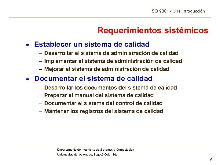 ISO 9001 - Una Introducción Requerimientos sistémicos · Establecer un sistema de calidad –