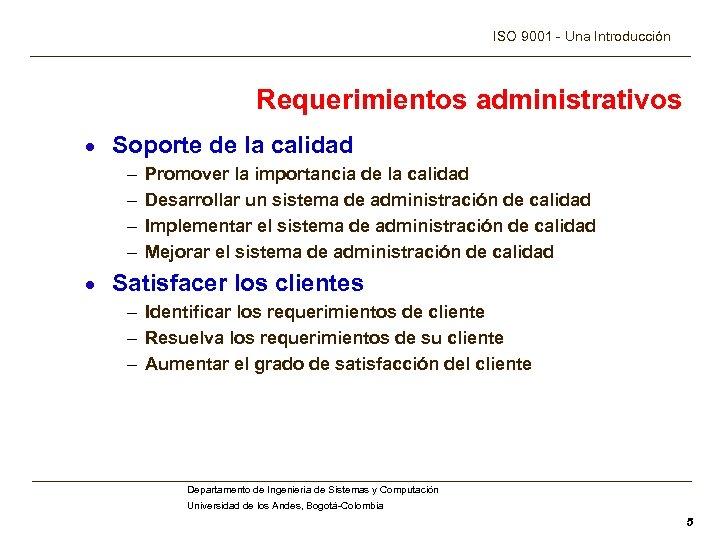 ISO 9001 - Una Introducción Requerimientos administrativos · Soporte de la calidad – –
