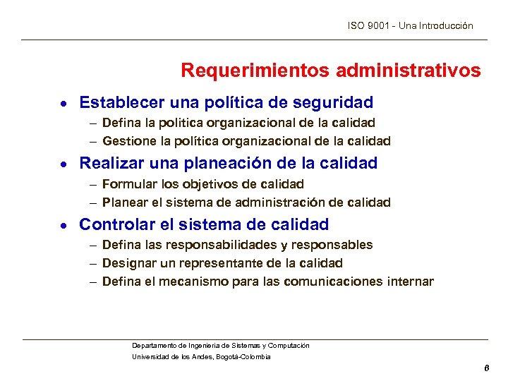 ISO 9001 - Una Introducción Requerimientos administrativos · Establecer una política de seguridad –