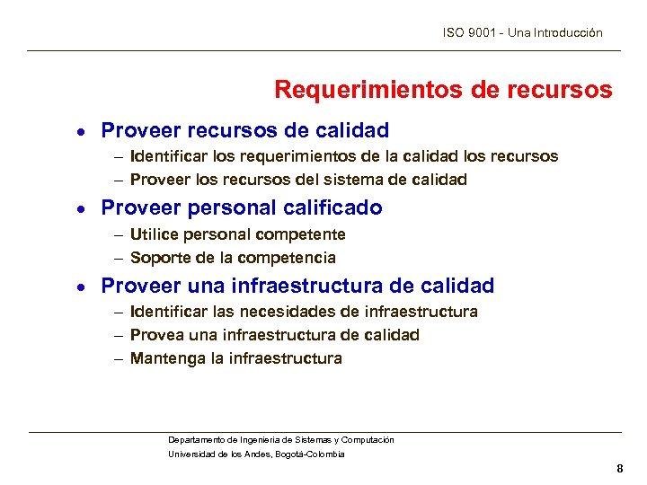 ISO 9001 - Una Introducción Requerimientos de recursos · Proveer recursos de calidad –