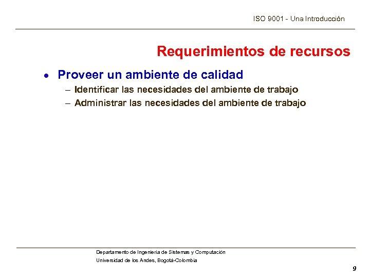 ISO 9001 - Una Introducción Requerimientos de recursos · Proveer un ambiente de calidad