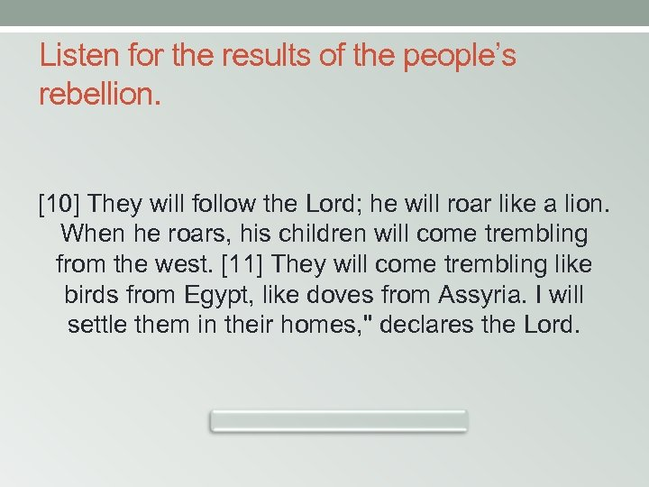 Listen for the results of the people's rebellion. [10] They will follow the Lord;