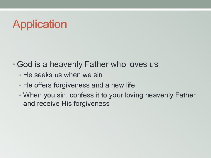 Application • God is a heavenly Father who loves us • He seeks us
