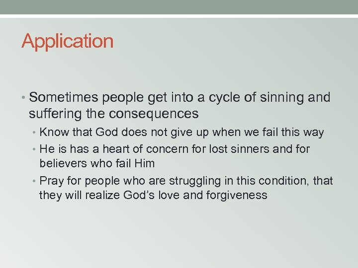 Application • Sometimes people get into a cycle of sinning and suffering the consequences