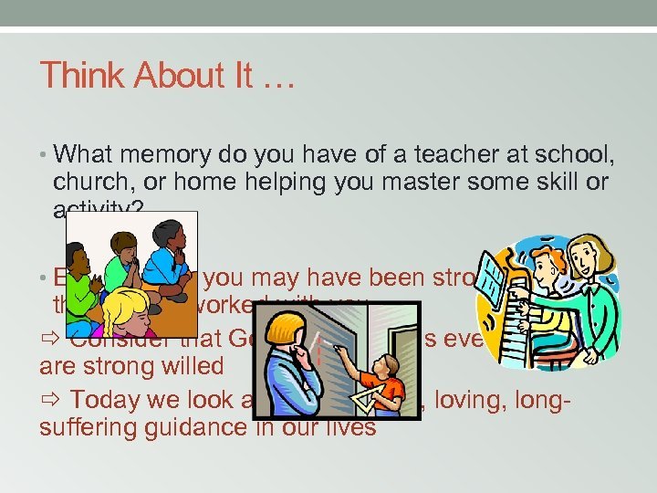 Think About It … • What memory do you have of a teacher at