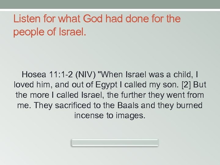 Listen for what God had done for the people of Israel. Hosea 11: 1