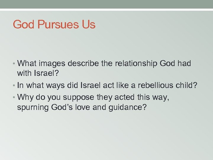 God Pursues Us • What images describe the relationship God had with Israel? •