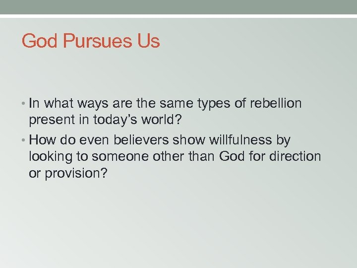 God Pursues Us • In what ways are the same types of rebellion present