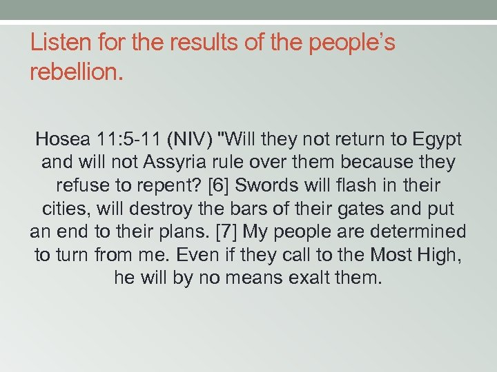 Listen for the results of the people's rebellion. Hosea 11: 5 -11 (NIV)