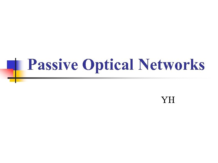 Passive Optical Networks YH