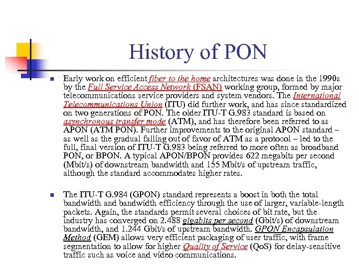 History of PON n n Early work on efficient fiber to the home architectures