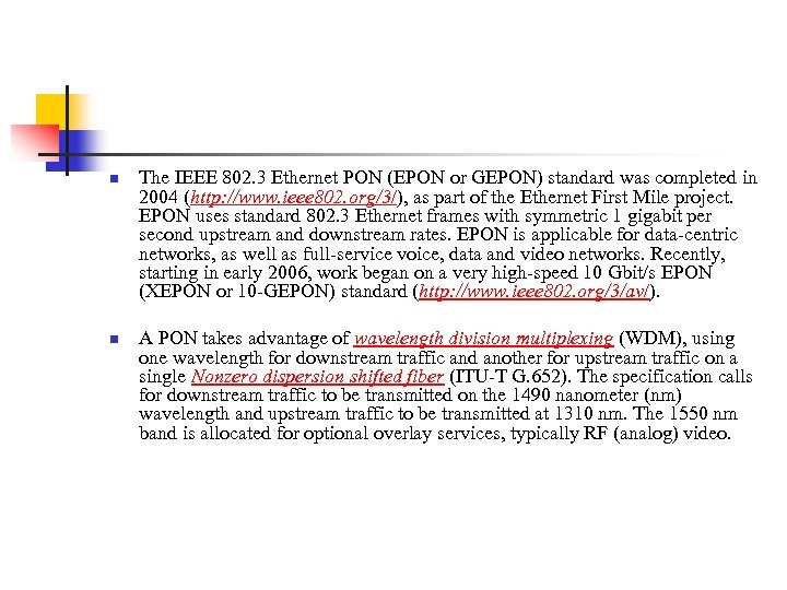 n n The IEEE 802. 3 Ethernet PON (EPON or GEPON) standard was completed
