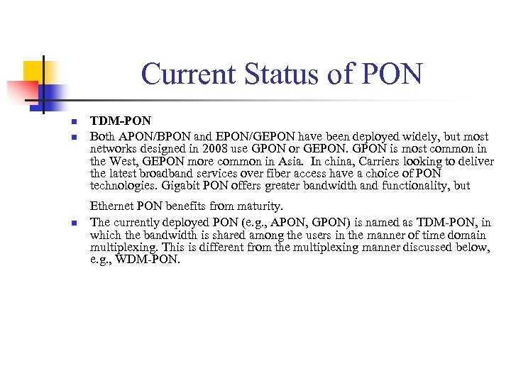 Current Status of PON n n n TDM-PON Both APON/BPON and EPON/GEPON have been
