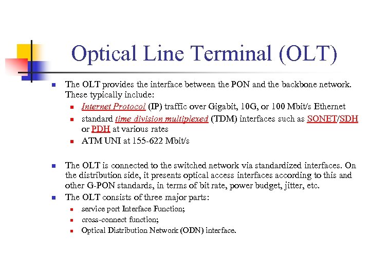 Optical Line Terminal (OLT) n n n The OLT provides the interface between the