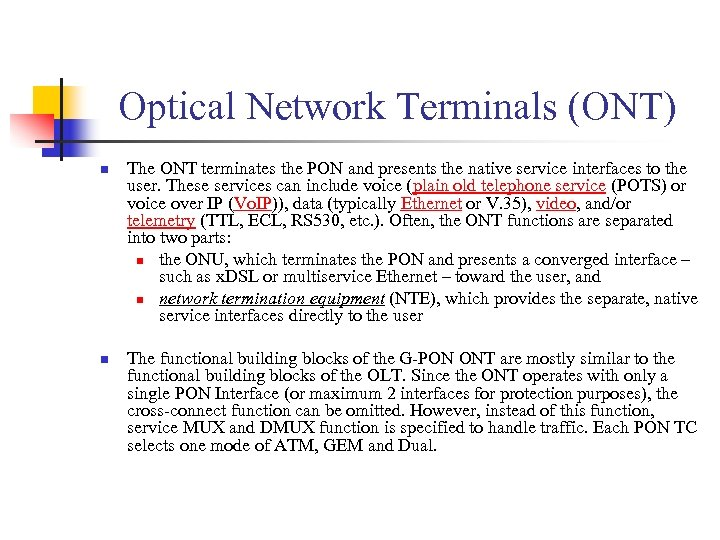 Optical Network Terminals (ONT) n n The ONT terminates the PON and presents the