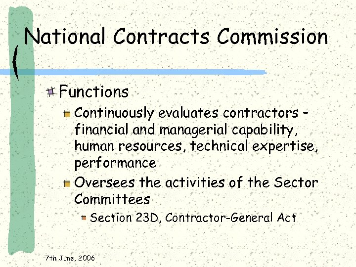 National Contracts Commission Functions Continuously evaluates contractors – financial and managerial capability, human resources,
