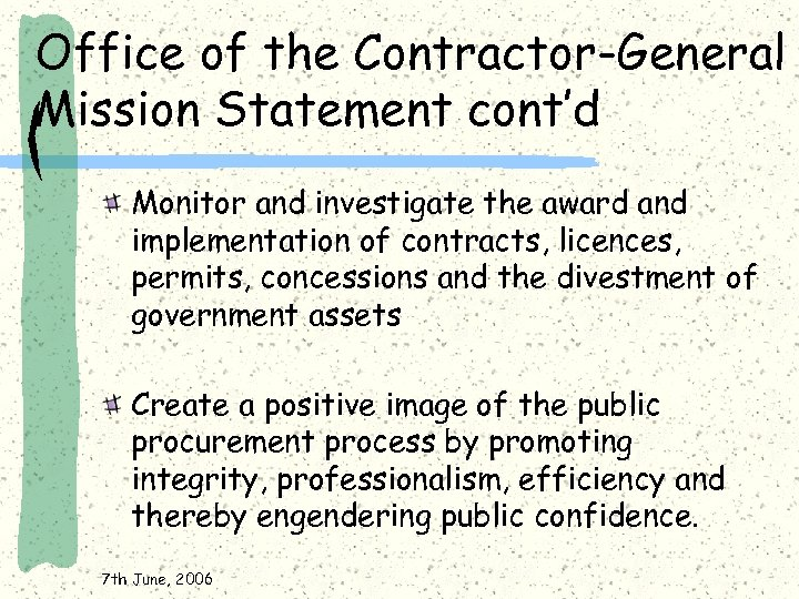 Office of the Contractor-General Mission Statement cont'd Monitor and investigate the award and implementation