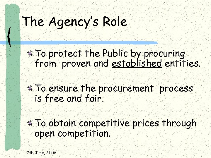 The Agency's Role To protect the Public by procuring from proven and established entities.
