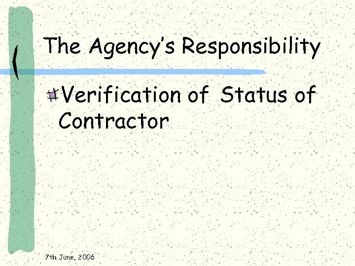 The Agency's Responsibility Verification of Status of Contractor 7 th June, 2006