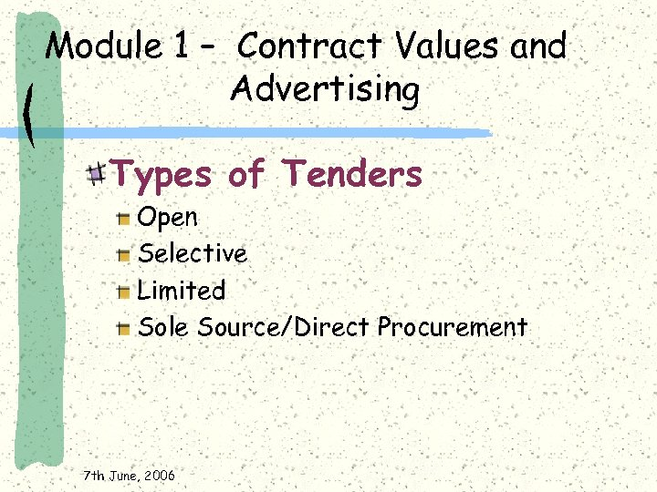 Module 1 – Contract Values and Advertising Types of Tenders Open Selective Limited Sole