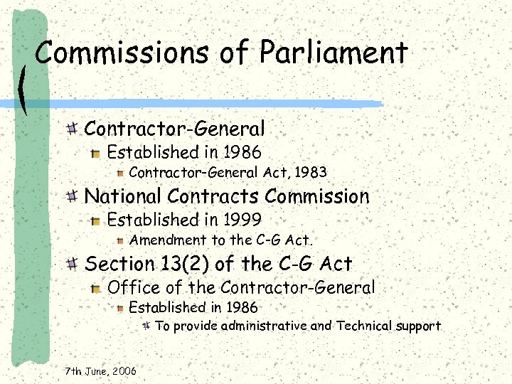 Commissions of Parliament Contractor-General Established in 1986 Contractor-General Act, 1983 National Contracts Commission Established