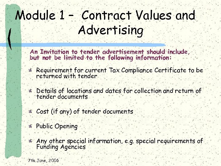 Module 1 – Contract Values and Advertising An Invitation to tender advertisement should include,