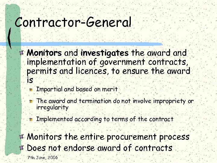 Contractor-General Monitors and investigates the award and implementation of government contracts, permits and licences,