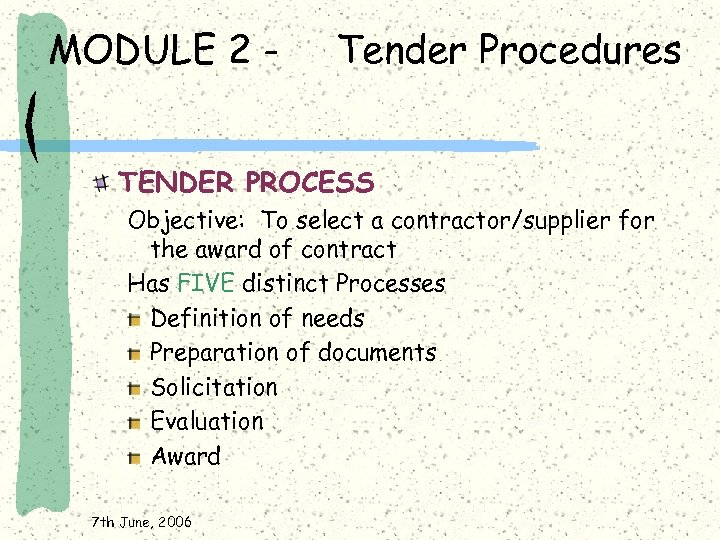 MODULE 2 - Tender Procedures TENDER PROCESS Objective: To select a contractor/supplier for the