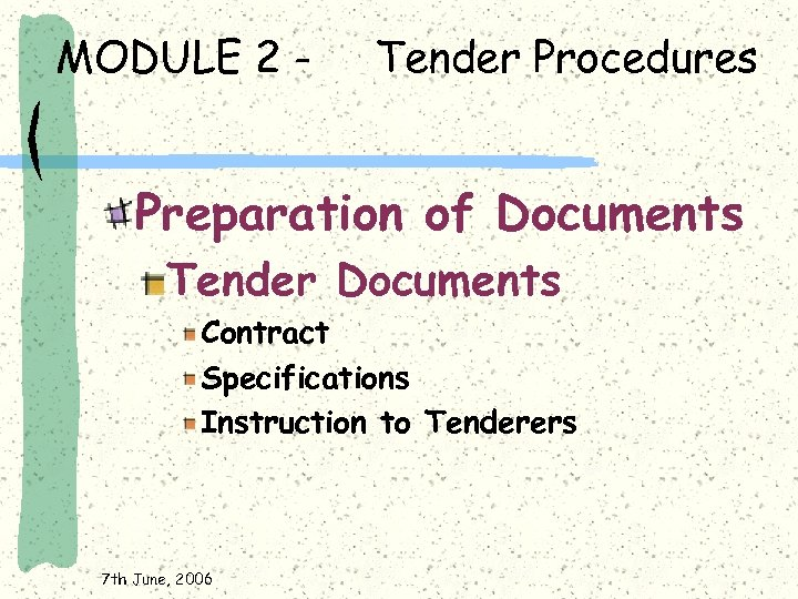 MODULE 2 - Tender Procedures Preparation of Documents Tender Documents Contract Specifications Instruction to
