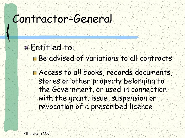 Contractor-General Entitled to: Be advised of variations to all contracts Access to all books,