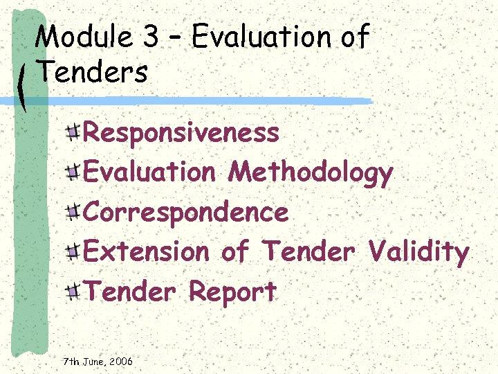 Module 3 – Evaluation of Tenders Responsiveness Evaluation Methodology Correspondence Extension of Tender Validity