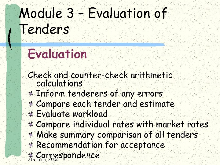 Module 3 – Evaluation of Tenders Evaluation Check and counter-check arithmetic calculations Inform tenderers