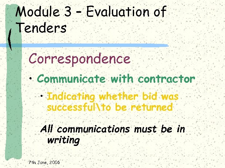 Module 3 – Evaluation of Tenders Correspondence • Communicate with contractor • Indicating whether