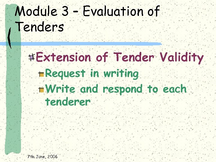 Module 3 – Evaluation of Tenders Extension of Tender Validity Request in writing Write