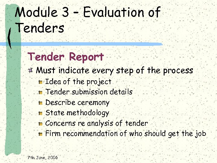 Module 3 – Evaluation of Tenders Tender Report Must indicate every step of the
