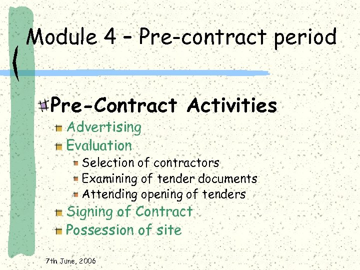 Module 4 – Pre-contract period Pre-Contract Activities Advertising Evaluation Selection of contractors Examining of