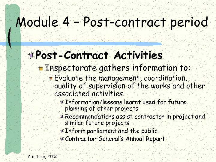 Module 4 – Post-contract period Post-Contract Activities Inspectorate gathers information to: Evaluate the management,