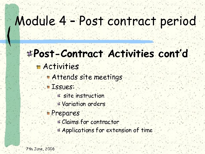 Module 4 – Post contract period Post-Contract Activities cont'd Activities Attends site meetings Issues:
