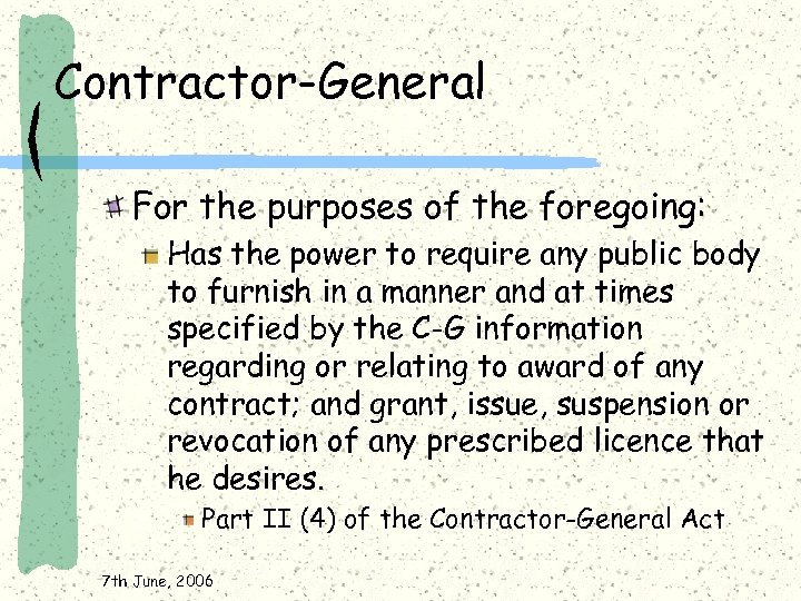 Contractor-General For the purposes of the foregoing: Has the power to require any public