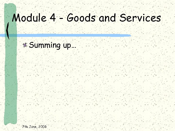 Module 4 - Goods and Services Summing up… 7 th June, 2006