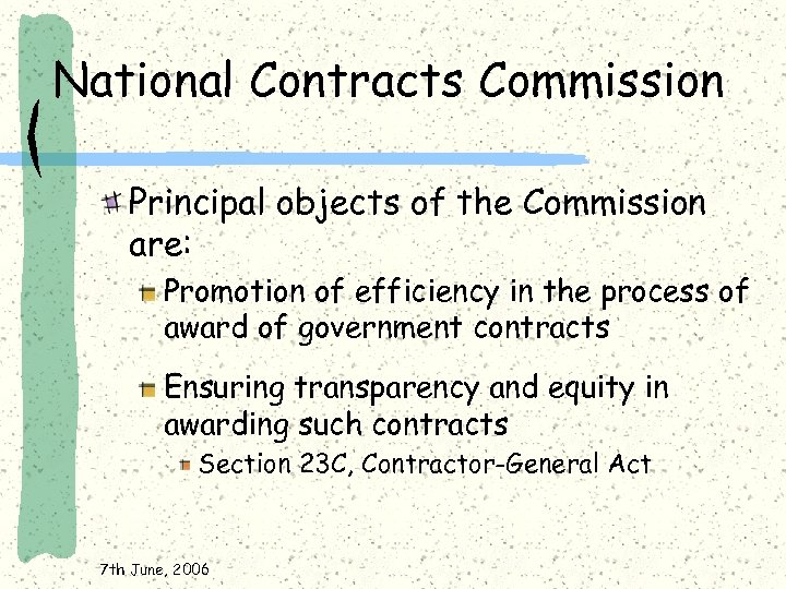 National Contracts Commission Principal objects of the Commission are: Promotion of efficiency in the