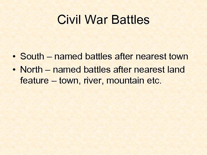 Civil War Battles • South – named battles after nearest town • North –