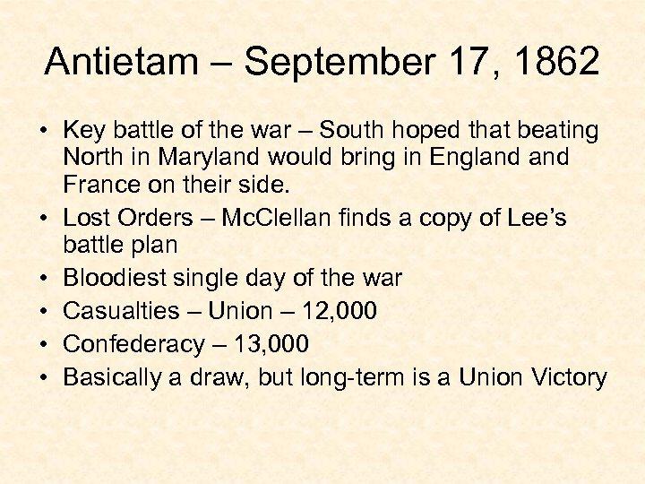 Antietam – September 17, 1862 • Key battle of the war – South hoped
