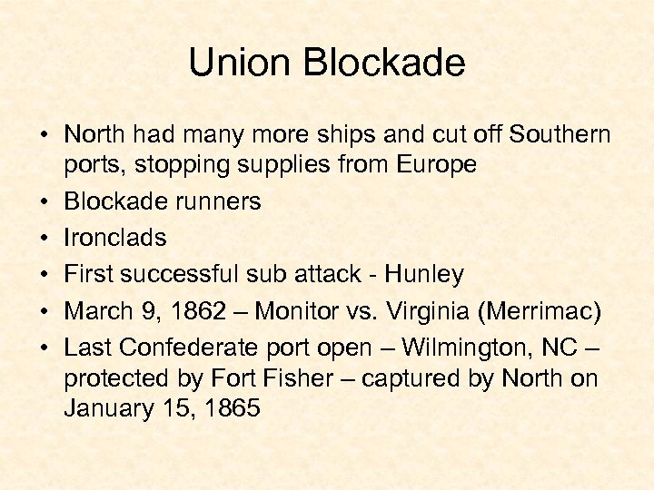 Union Blockade • North had many more ships and cut off Southern ports, stopping