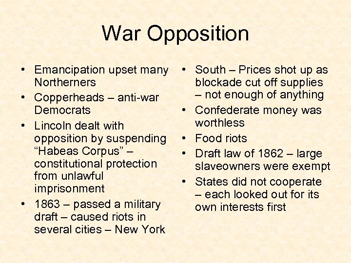 War Opposition • Emancipation upset many Northerners • Copperheads – anti-war Democrats • Lincoln