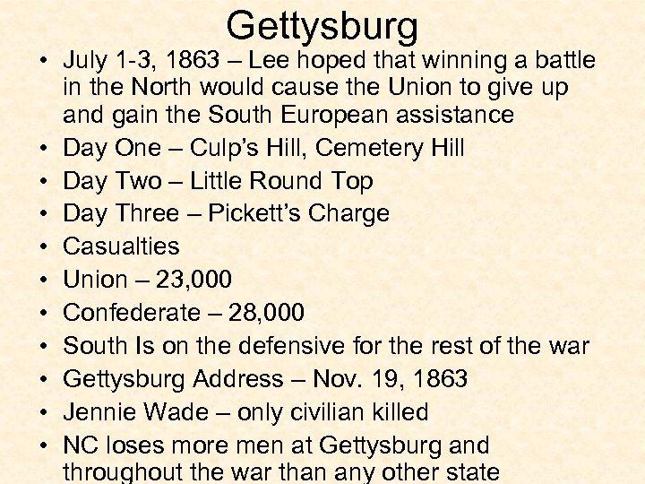 Gettysburg • July 1 -3, 1863 – Lee hoped that winning a battle in